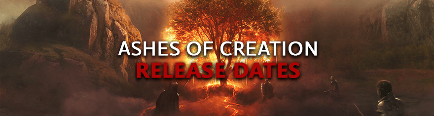 Ashes of Creation Release Dates - Pre-alpha, Alpha, Beta, Live Game Launch Schedules