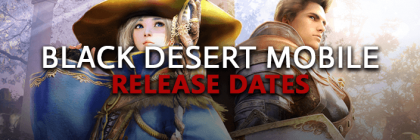 Black-Desert-Mobile-Release-Dates-Of-Game-South-Korean-North-American-European-Global-English-Beta-Live-Launch-Schedules