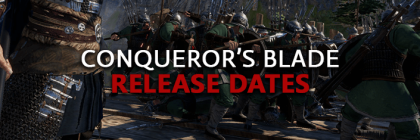 Conquerors-Blade-Release-Dates-China-Russia-NA-EU-English-Alpha-Beta-Early-Access-Live-Launch-Schedules