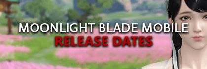 Moonlight-Blade-Mobile-Dates-Of-Game-Alpha-Beta-Early-Access-Live-Launch-MMORPG-English-Korean-Versions-Schedules