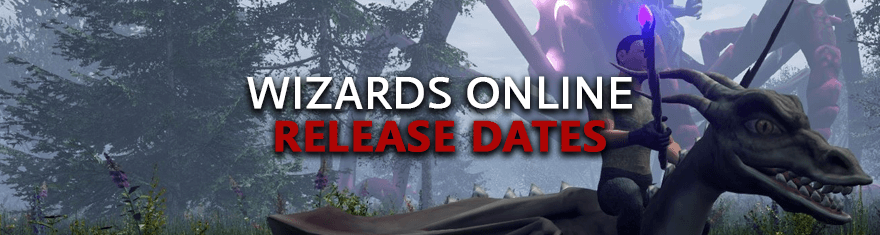Wizard Online Release Dates - Pre-alpha, Alpha, Beta, Live Game Launch Schedules